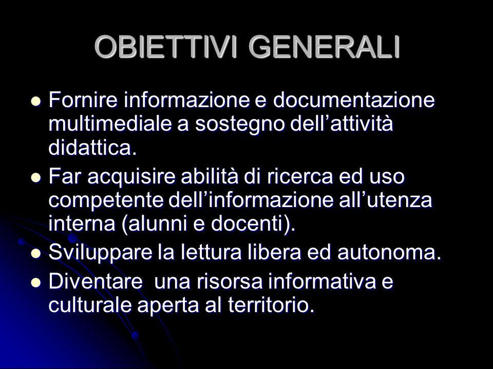 OBIETTIVI GENERALI Fornire informazione e documentazione multimediale a sostegno dell'attività didattica.