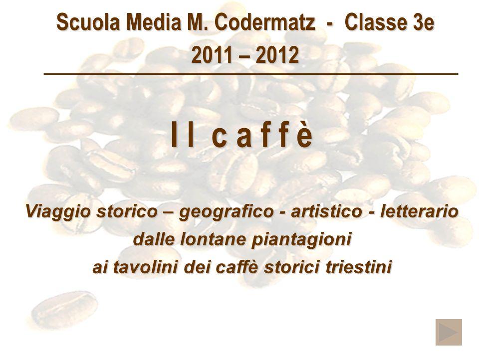 I l c a f f è Scuola Media M. Codermatz - Classe 3e 2011 – 2012