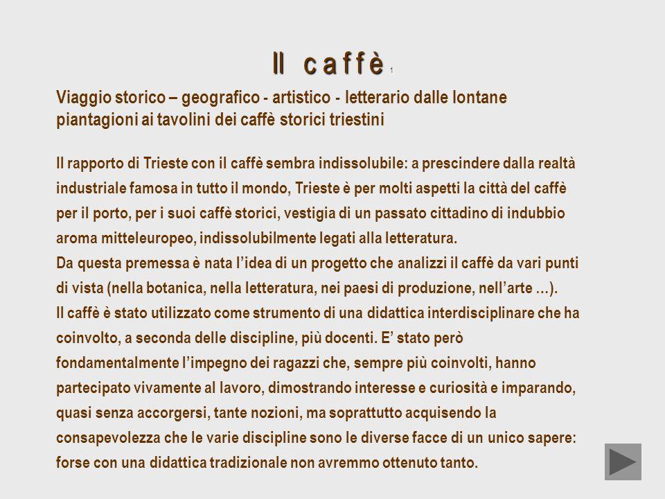 Il c a f f è 1 Viaggio storico – geografico - artistico - letterario dalle lontane piantagioni ai tavolini dei caffè storici triestini.