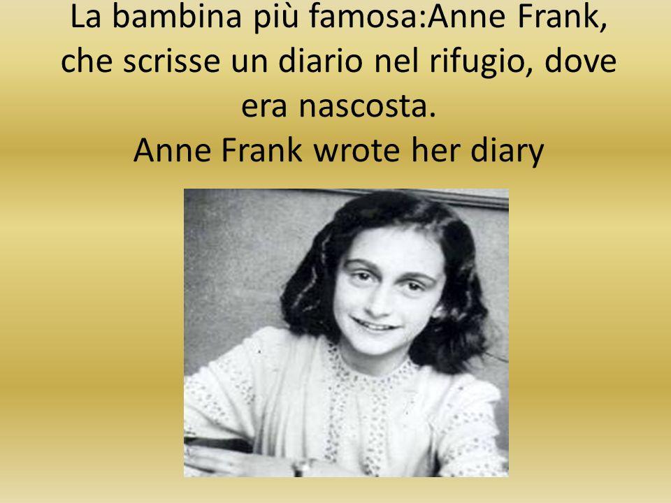 La bambina più famosa:Anne Frank, che scrisse un diario nel rifugio, dove era nascosta.