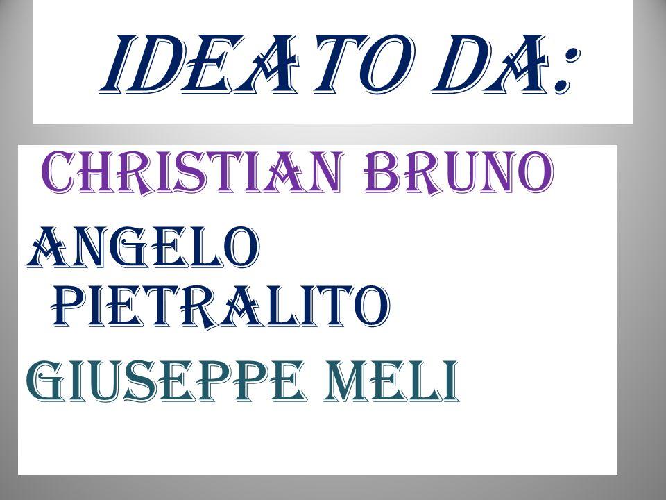 IDEATO DA: ChRISTIAN BRUNO ANGELO PIeTRALITO GIUSEPPE MELI