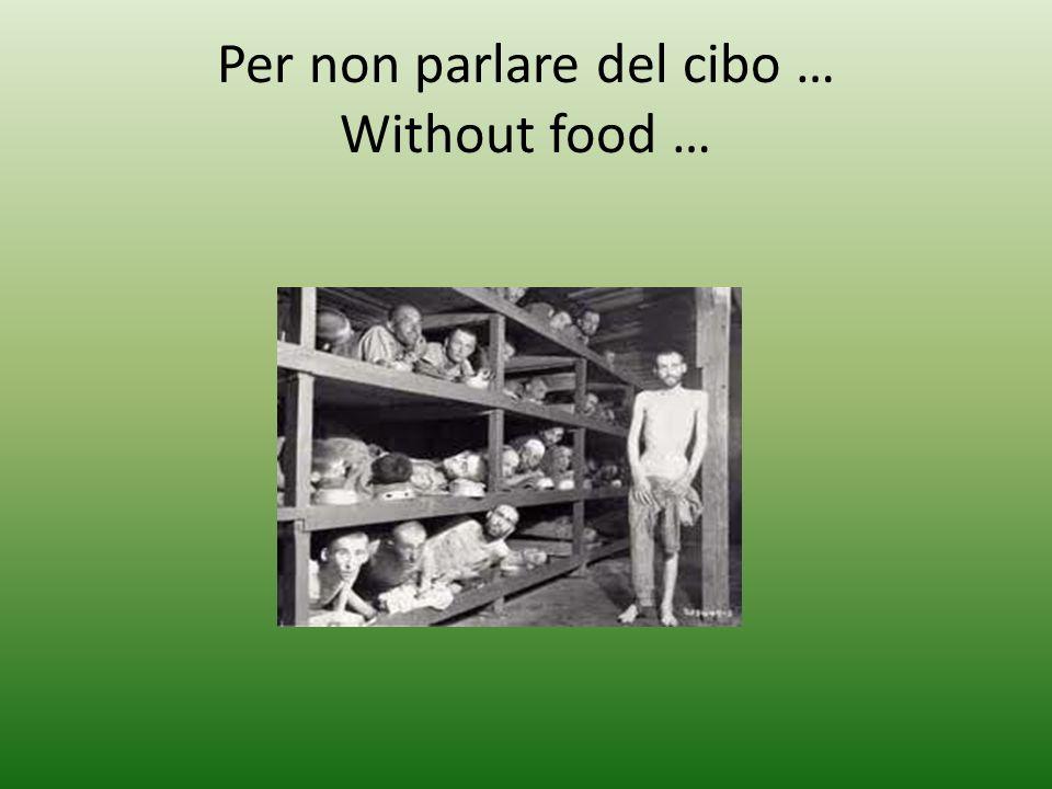 Per non parlare del cibo … Without food …