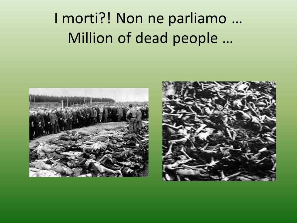 I morti ! Non ne parliamo … Million of dead people …