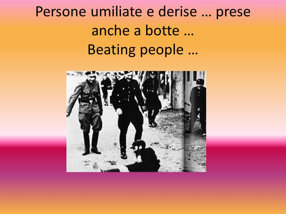 Persone umiliate e derise … prese anche a botte … Beating people …