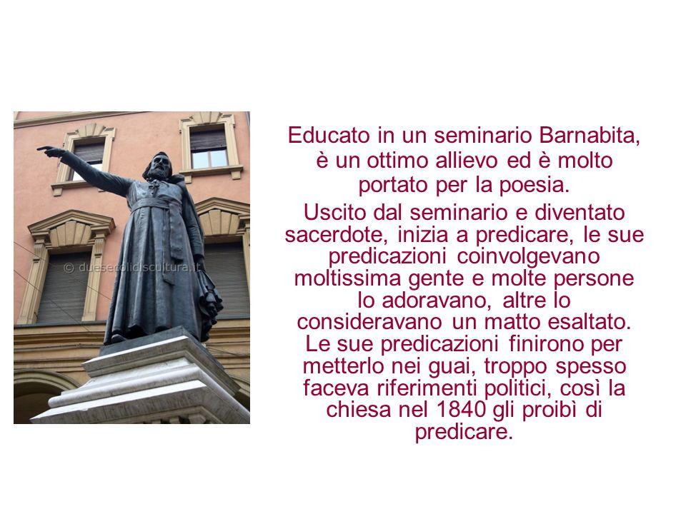 Educato in un seminario Barnabita, è un ottimo allievo ed è molto portato per la poesia.