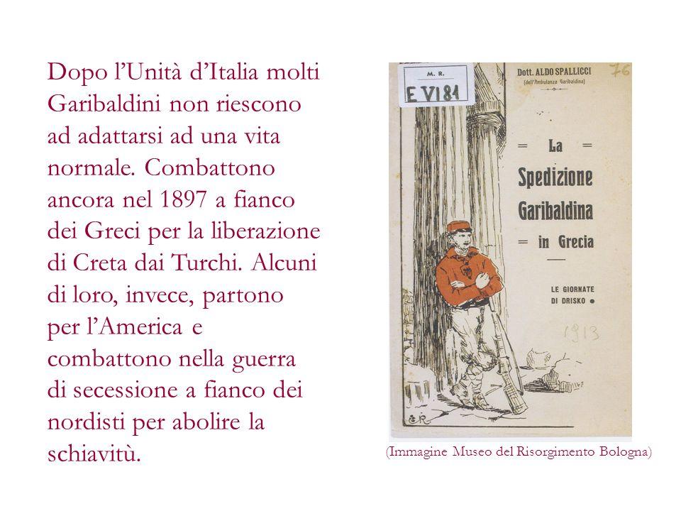 Dopo l'Unità d'Italia molti Garibaldini non riescono ad adattarsi ad una vita normale. Combattono ancora nel 1897 a fianco dei Greci per la liberazione di Creta dai Turchi. Alcuni di loro, invece, partono per l'America e combattono nella guerra di secessione a fianco dei nordisti per abolire la schiavitù.