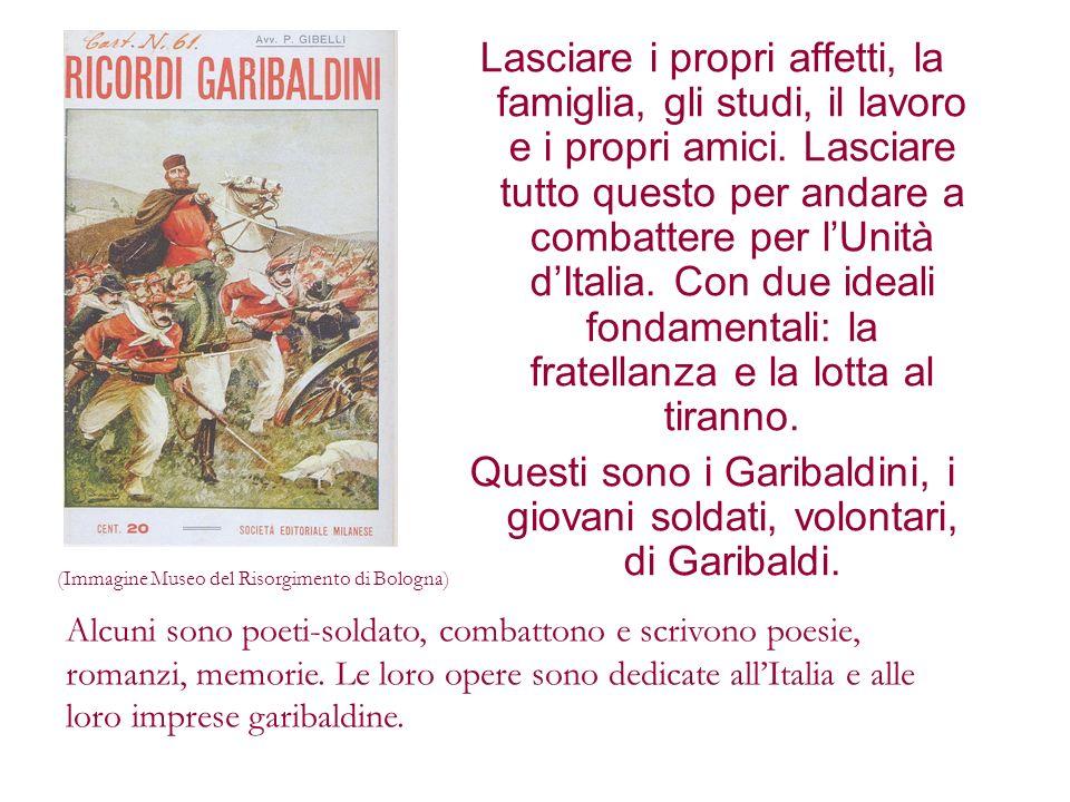 Questi sono i Garibaldini, i giovani soldati, volontari, di Garibaldi.