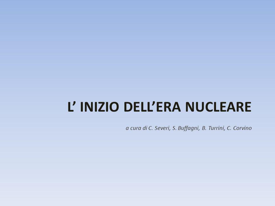 L' INIZIO DELL'ERA NUCLEARE a cura di C. Severi, S. Buffagni, B