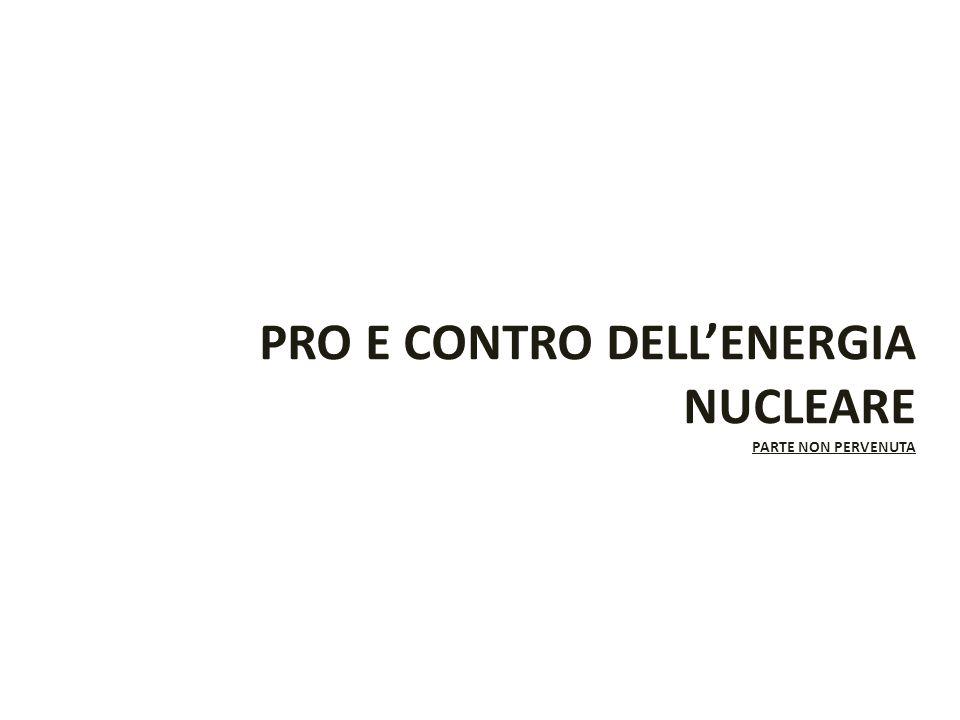 PRO E CONTRO DELL'ENERGIA NUCLEARE PARTE NON PERVENUTA