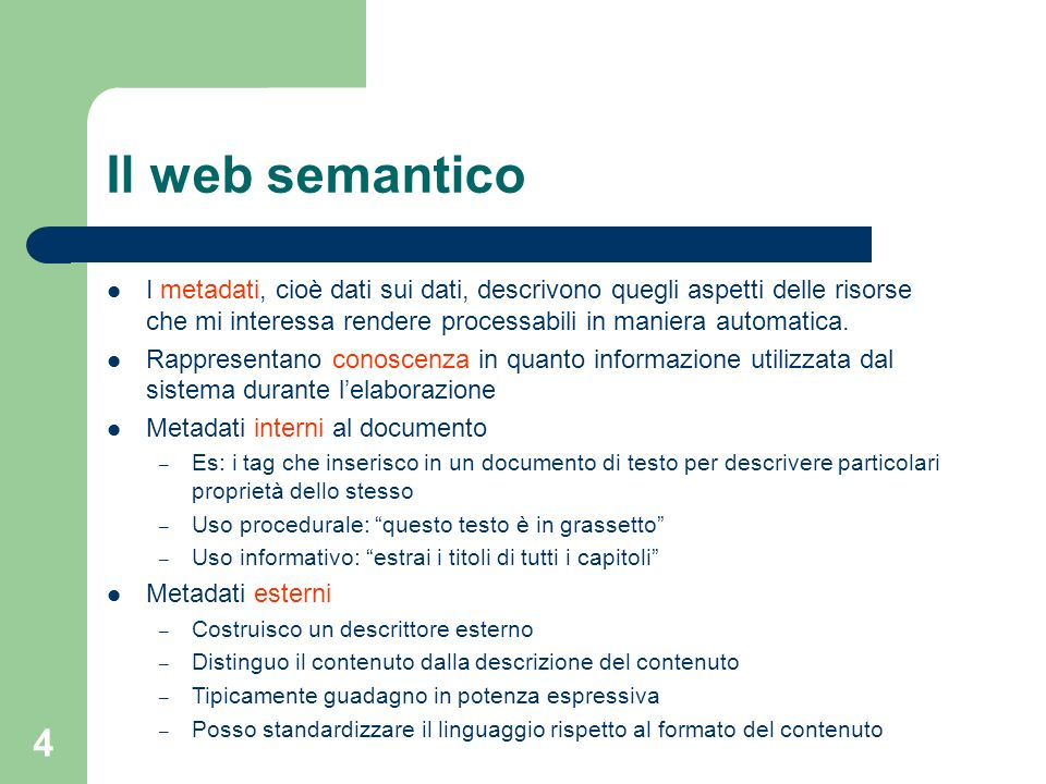 Il web semantico I metadati, cioè dati sui dati, descrivono quegli aspetti delle risorse che mi interessa rendere processabili in maniera automatica.