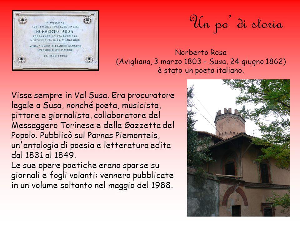Un po' di storia Norberto Rosa. (Avigliana, 3 marzo 1803 – Susa, 24 giugno 1862) è stato un poeta italiano.