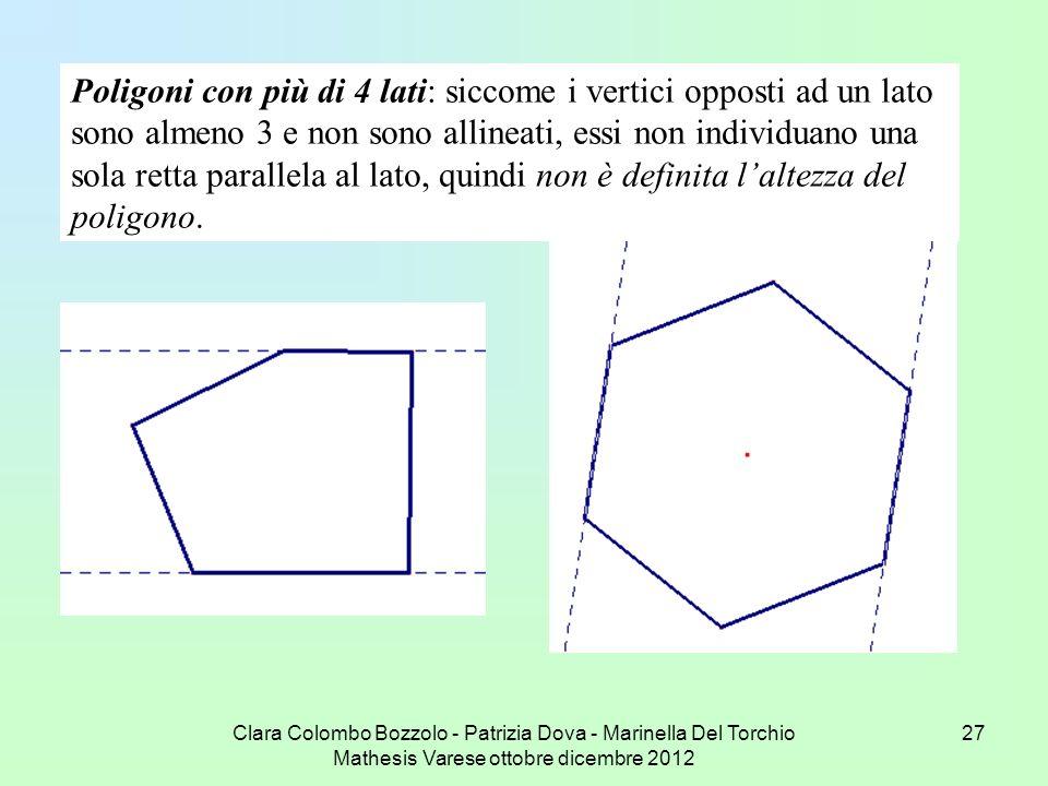 Poligoni con più di 4 lati: siccome i vertici opposti ad un lato sono almeno 3 e non sono allineati, essi non individuano una sola retta parallela al lato, quindi non è definita l'altezza del poligono.