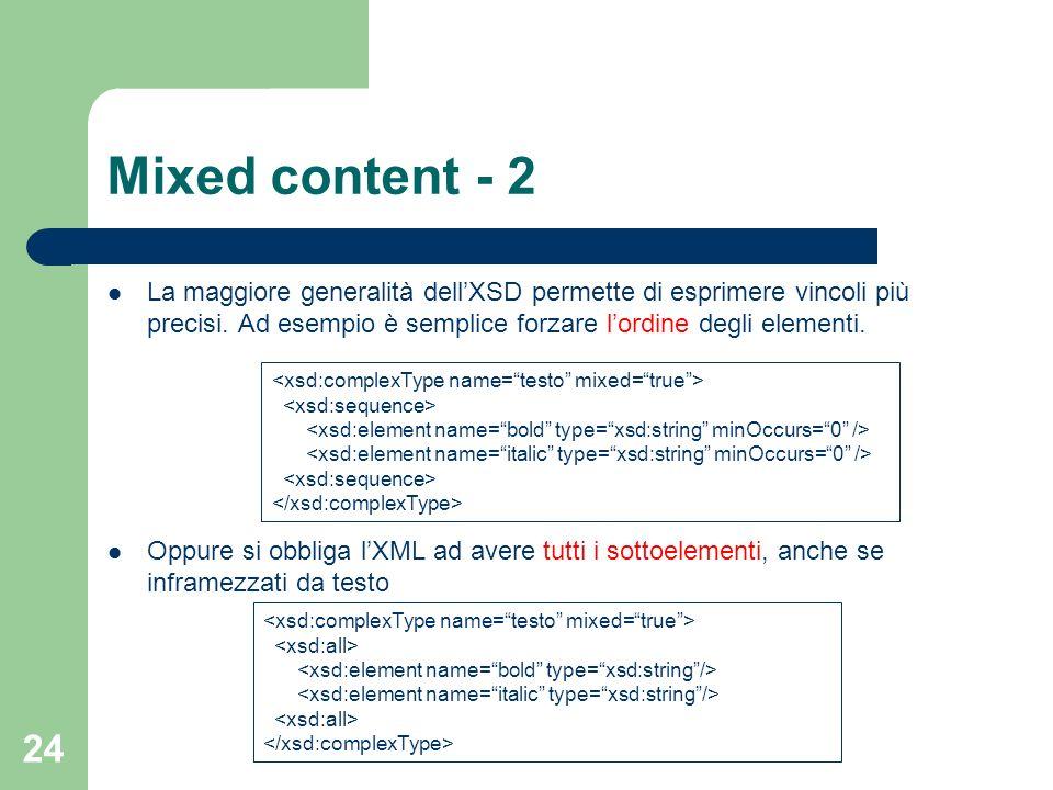 Mixed content - 2 La maggiore generalità dell'XSD permette di esprimere vincoli più precisi. Ad esempio è semplice forzare l'ordine degli elementi.