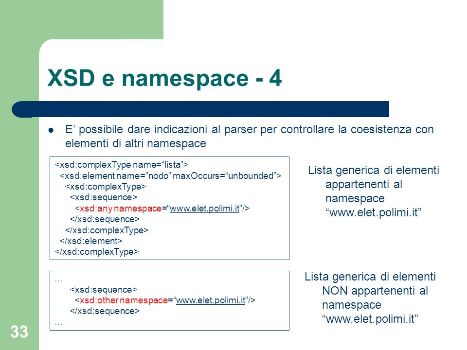 XSD e namespace - 4 E' possibile dare indicazioni al parser per controllare la coesistenza con elementi di altri namespace.