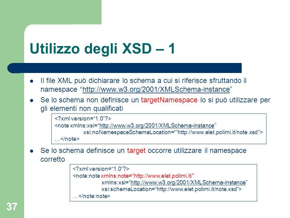 Utilizzo degli XSD – 1 Il file XML può dichiarare lo schema a cui si riferisce sfruttando il namespace http://www.w3.org/2001/XMLSchema-instance