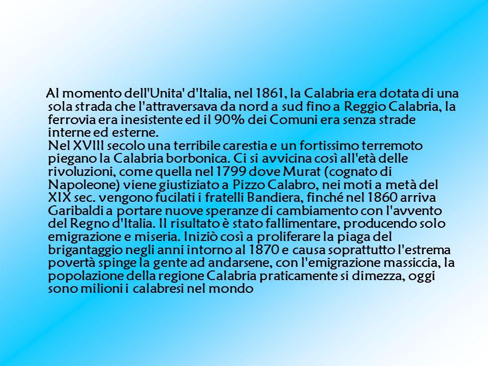 Al momento dell Unita d Italia, nel 1861, la Calabria era dotata di una sola strada che l attraversava da nord a sud fino a Reggio Calabria, la ferrovia era inesistente ed il 90% dei Comuni era senza strade interne ed esterne.