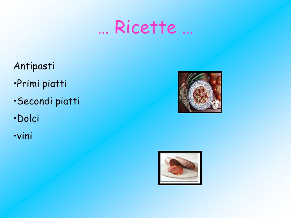 … Ricette … Antipasti Primi piatti Secondi piatti Dolci vini