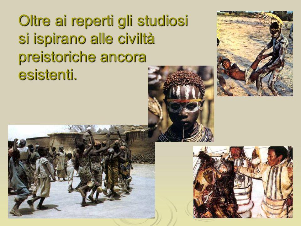 Oltre ai reperti gli studiosi si ispirano alle civiltà preistoriche ancora esistenti.