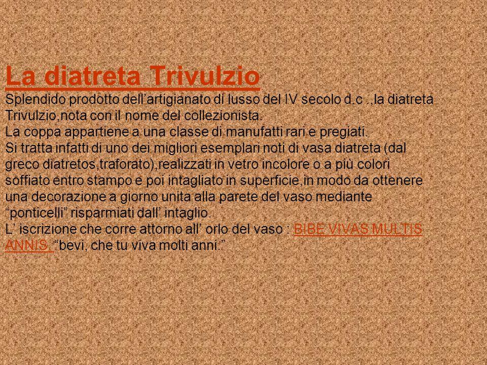 La diatreta Trivulzio Splendido prodotto dell'artigianato di lusso del IV secolo d.c .,la diatreta Trivulzio,nota con il nome del collezionista.