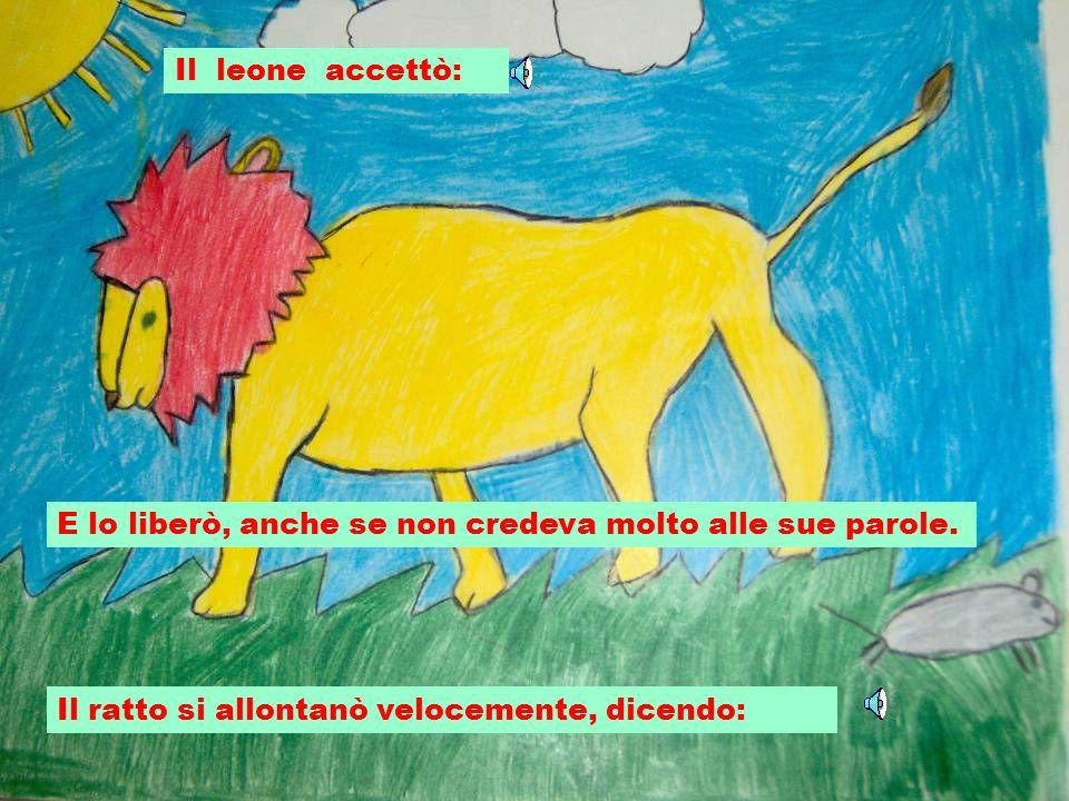 Il leone accettò: E lo liberò, anche se non credeva molto alle sue parole.