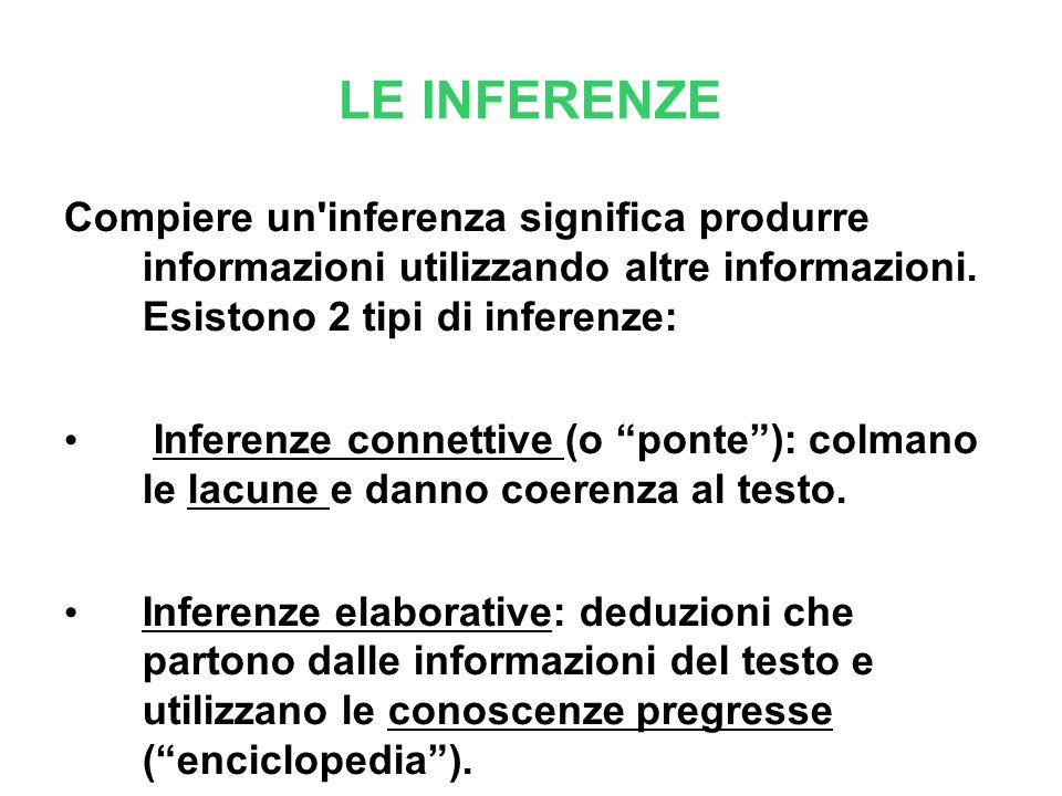 LE INFERENZECompiere un inferenza significa produrre informazioni utilizzando altre informazioni. Esistono 2 tipi di inferenze:
