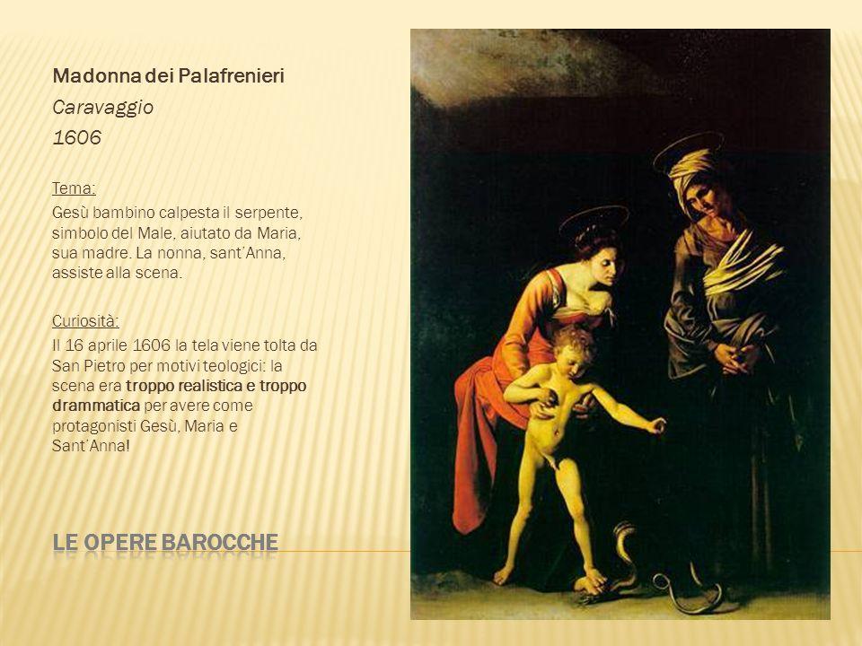 Le opere barocche Madonna dei Palafrenieri Caravaggio 1606 Tema: