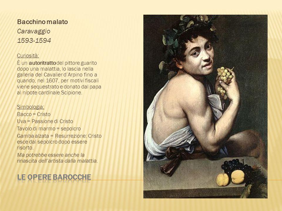 Le opere barocche Bacchino malato Caravaggio 1593-1594 Curiosità: