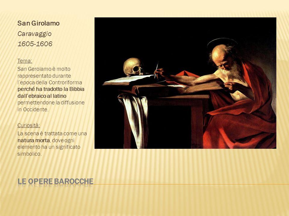 Le opere barocche San Girolamo Caravaggio 1605-1606 Tema: