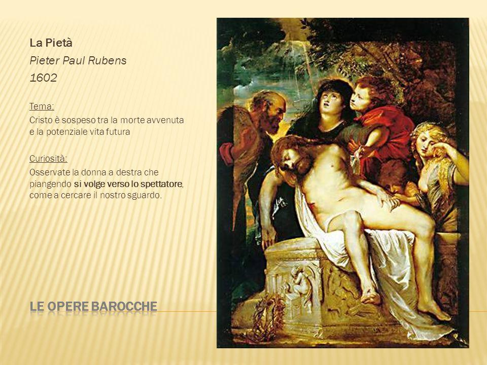 Le opere barocche La Pietà Pieter Paul Rubens 1602 Tema: