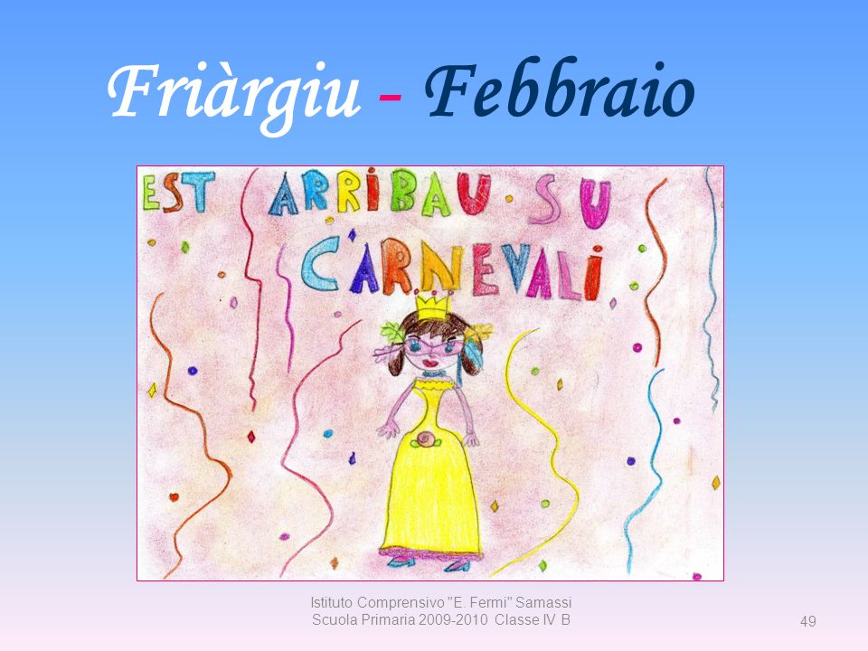 Friàrgiu - Febbraio Istituto Comprensivo E. Fermi Samassi Scuola Primaria 2009-2010 Classe IV B