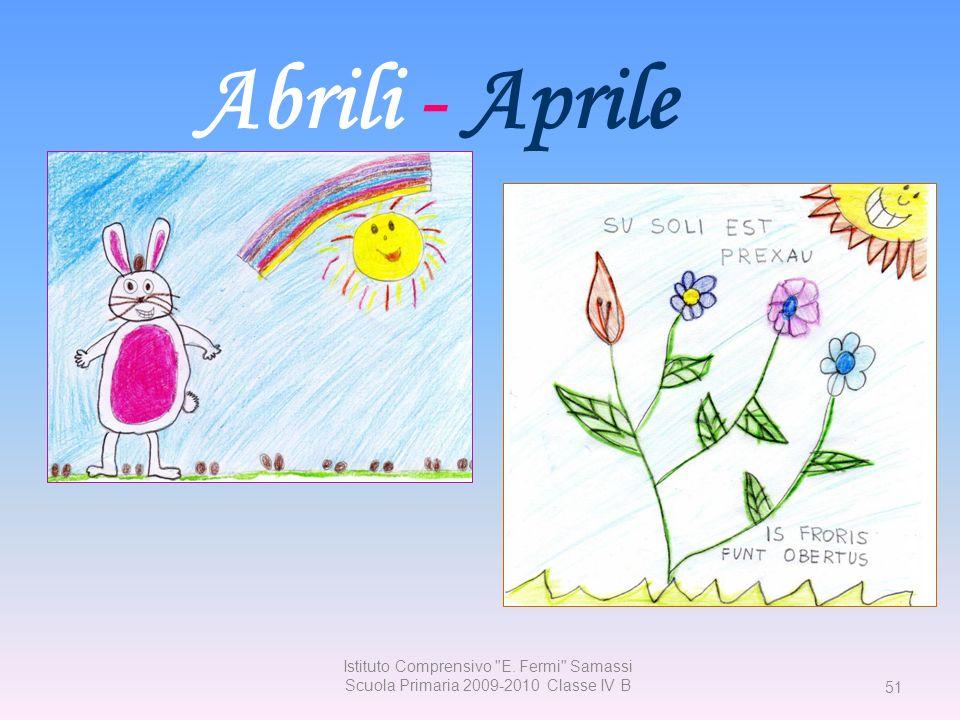 Abrili - Aprile Istituto Comprensivo E. Fermi Samassi Scuola Primaria 2009-2010 Classe IV B 51