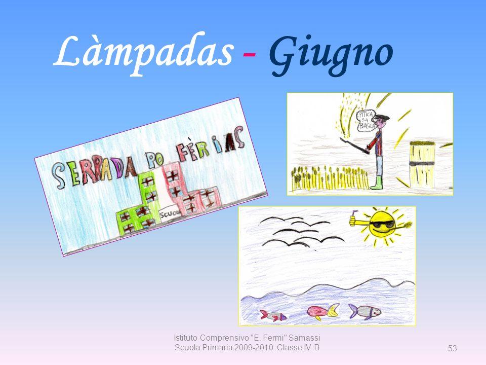 Làmpadas - Giugno Istituto Comprensivo E. Fermi Samassi Scuola Primaria 2009-2010 Classe IV B 53