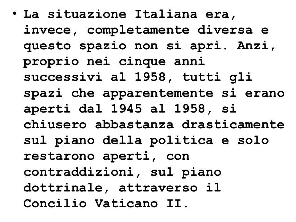 La situazione Italiana era, invece, completamente diversa e questo spazio non si aprì.