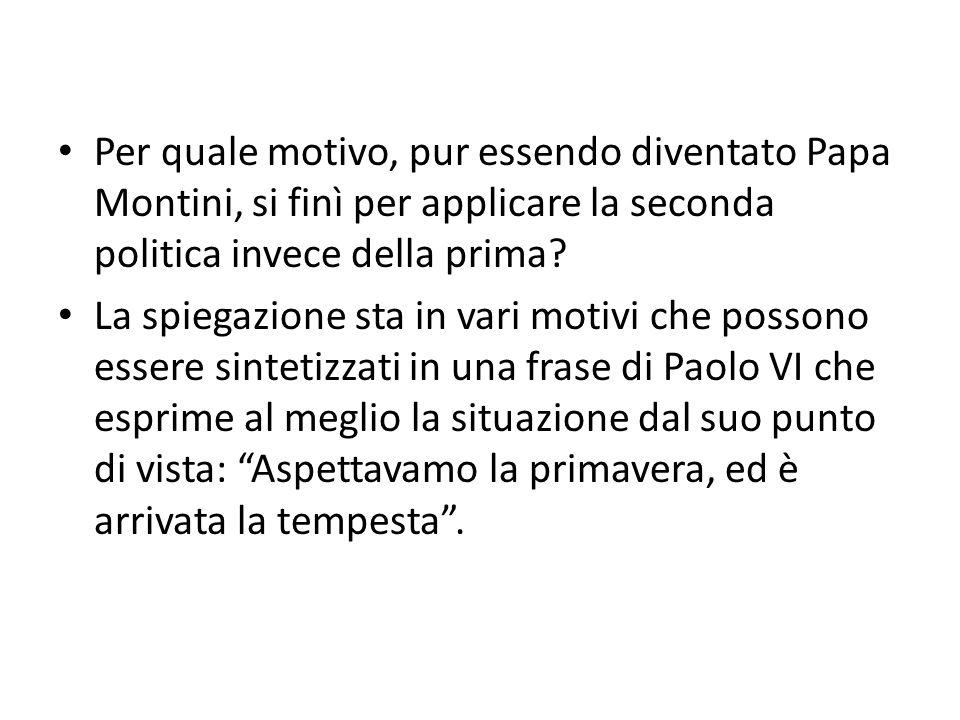 Per quale motivo, pur essendo diventato Papa Montini, si finì per applicare la seconda politica invece della prima