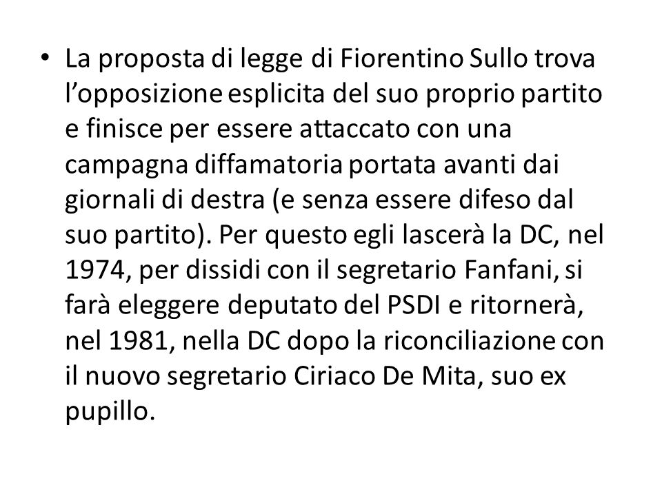 La proposta di legge di Fiorentino Sullo trova l'opposizione esplicita del suo proprio partito e finisce per essere attaccato con una campagna diffamatoria portata avanti dai giornali di destra (e senza essere difeso dal suo partito).
