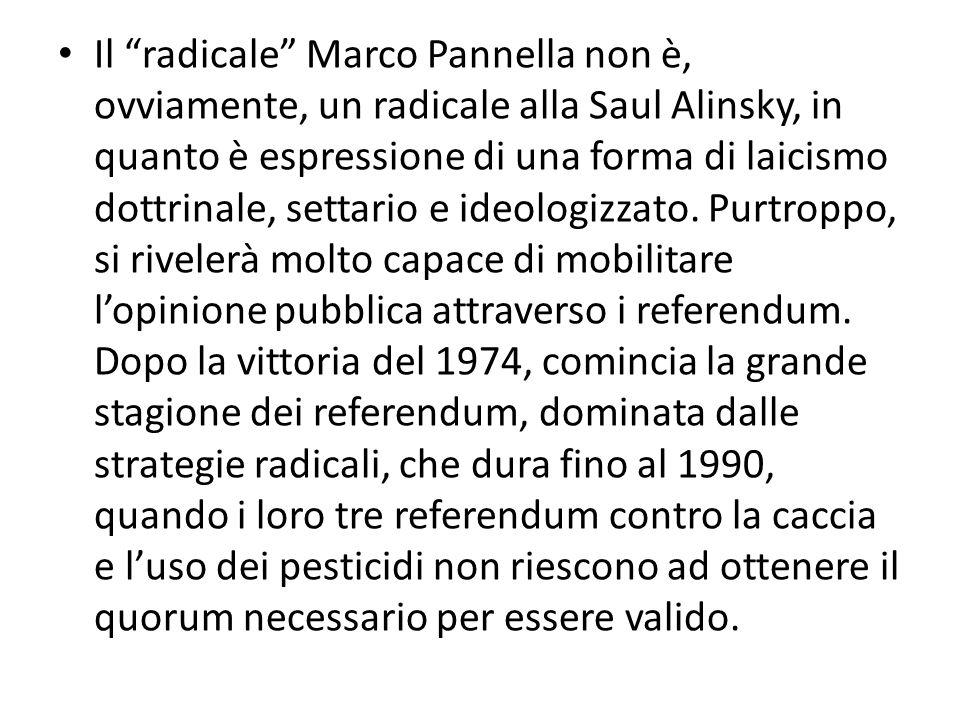 Il radicale Marco Pannella non è, ovviamente, un radicale alla Saul Alinsky, in quanto è espressione di una forma di laicismo dottrinale, settario e ideologizzato.