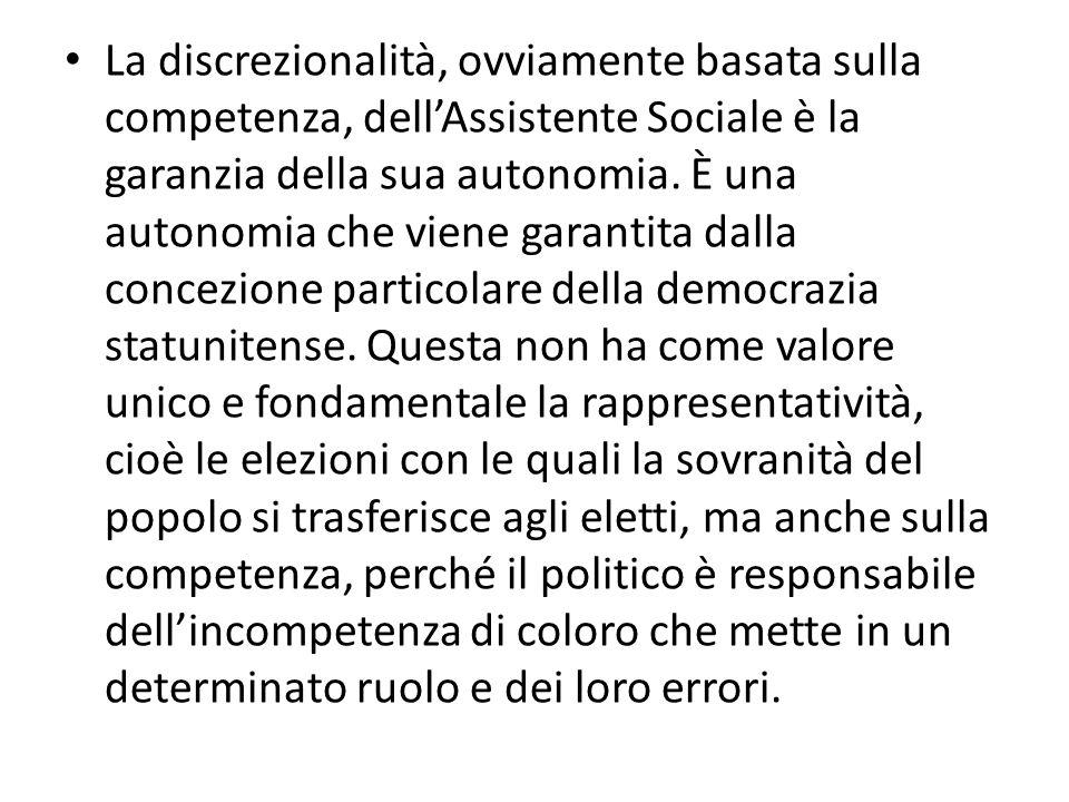 La discrezionalità, ovviamente basata sulla competenza, dell'Assistente Sociale è la garanzia della sua autonomia.