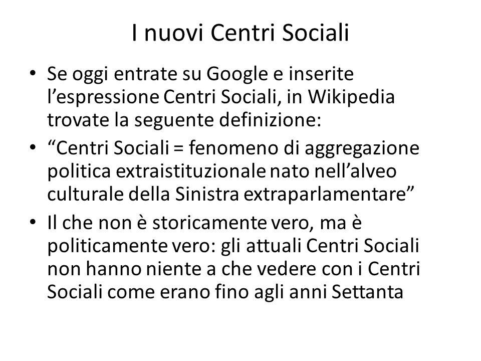 I nuovi Centri Sociali Se oggi entrate su Google e inserite l'espressione Centri Sociali, in Wikipedia trovate la seguente definizione:
