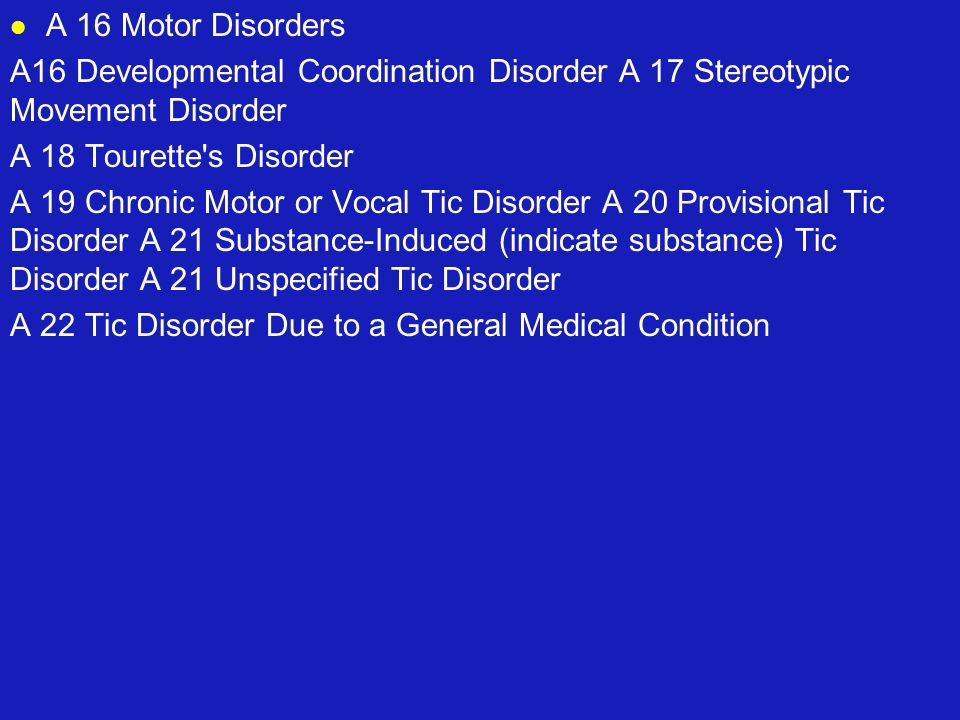 A 16 Motor DisordersA16 Developmental Coordination Disorder A 17 Stereotypic Movement Disorder. A 18 Tourette s Disorder.