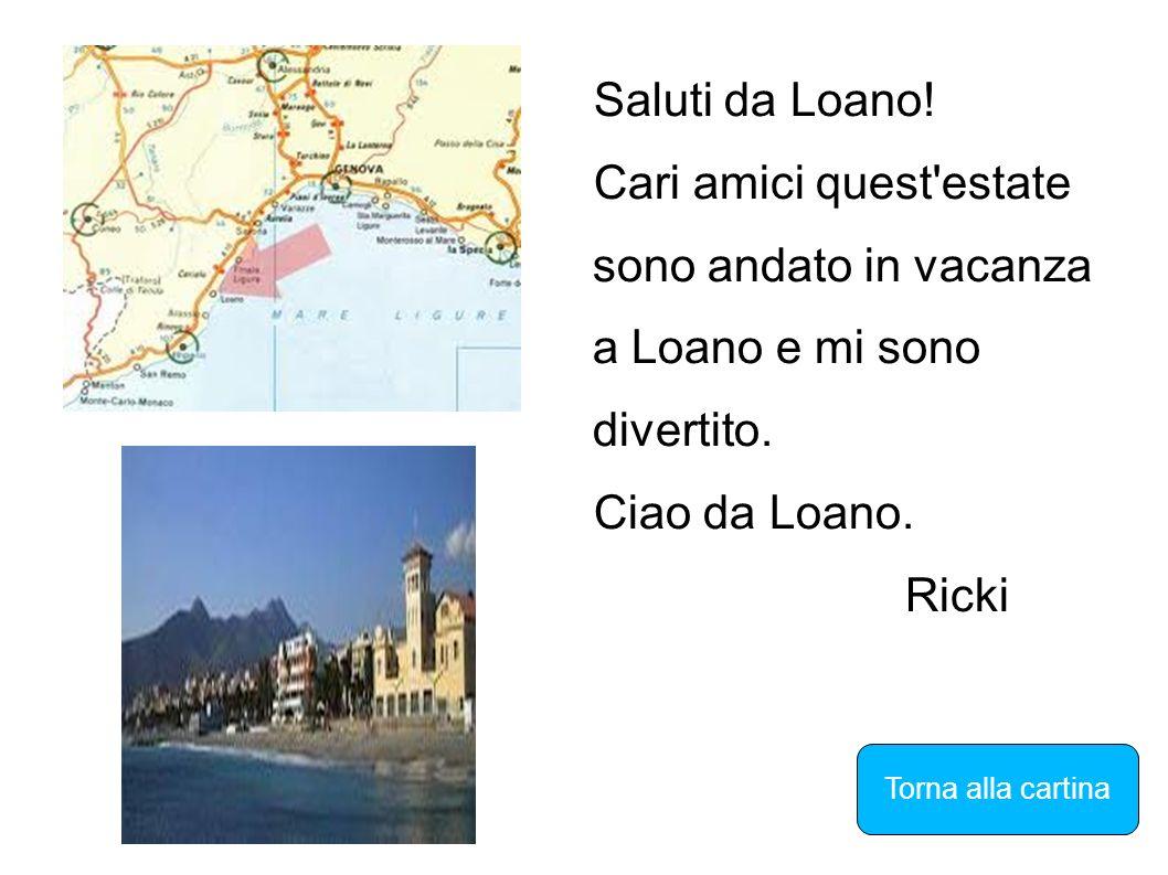 Saluti da Loano!Cari amici quest estate sono andato in vacanza a Loano e mi sono divertito. Ciao da Loano.