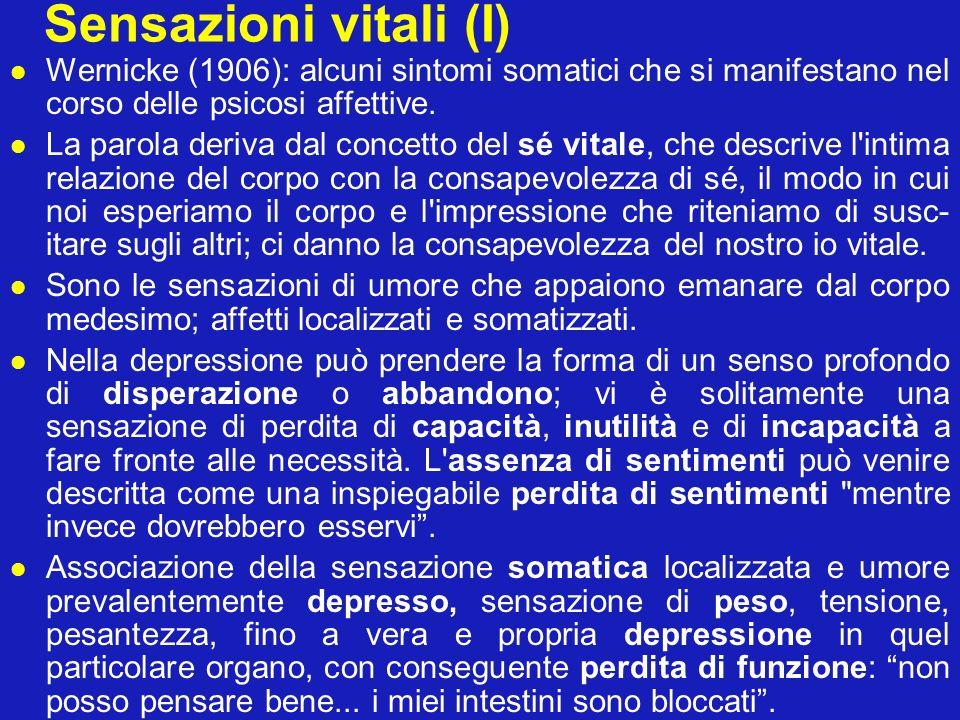 Sensazioni vitali (I) Wernicke (1906): alcuni sintomi somatici che si manifestano nel corso delle psicosi affettive.