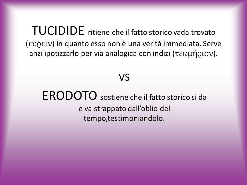 TUCIDIDE ritiene che il fatto storico vada trovato (ευ̒ρει̃ν) in quanto esso non è una verità immediata. Serve anzi ipotizzarlo per via analogica con indizi (τεκμήριον).