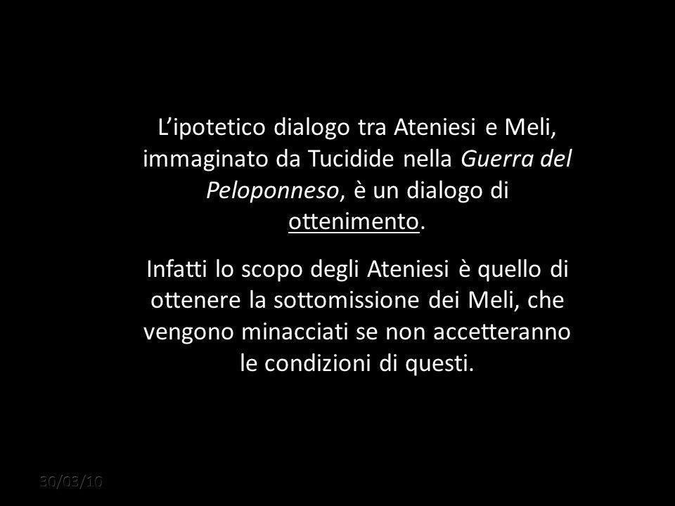 L'ipotetico dialogo tra Ateniesi e Meli, immaginato da Tucidide nella Guerra del Peloponneso, è un dialogo di ottenimento.