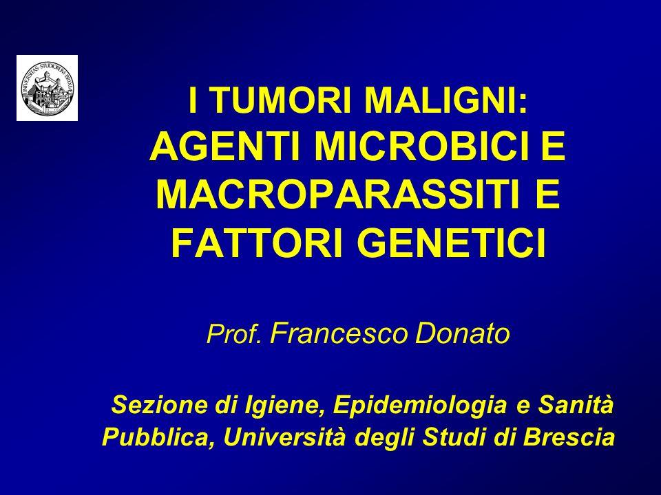 I TUMORI MALIGNI: AGENTI MICROBICI E MACROPARASSITI E FATTORI GENETICI Prof.