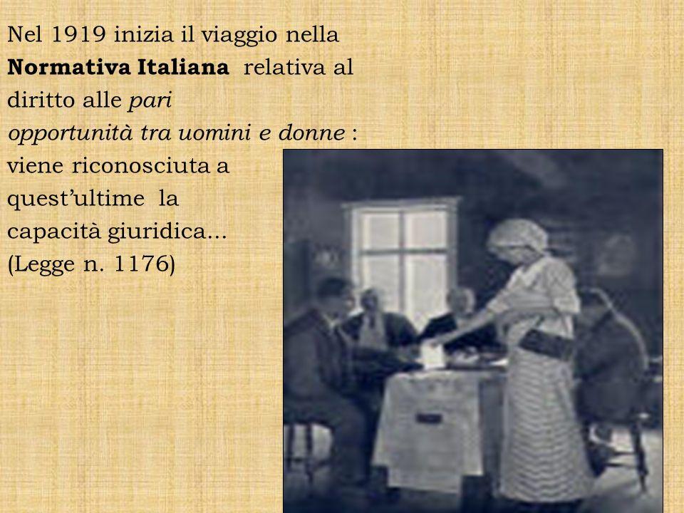 Nel 1919 inizia il viaggio nella Normativa Italiana relativa al diritto alle pari opportunità tra uomini e donne : viene riconosciuta a quest'ultime la capacità giuridica...
