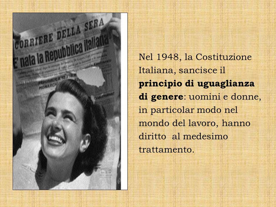 Nel 1948, la Costituzione Italiana, sancisce il principio di uguaglianza di genere: uomini e donne, in particolar modo nel mondo del lavoro, hanno diritto al medesimo trattamento.