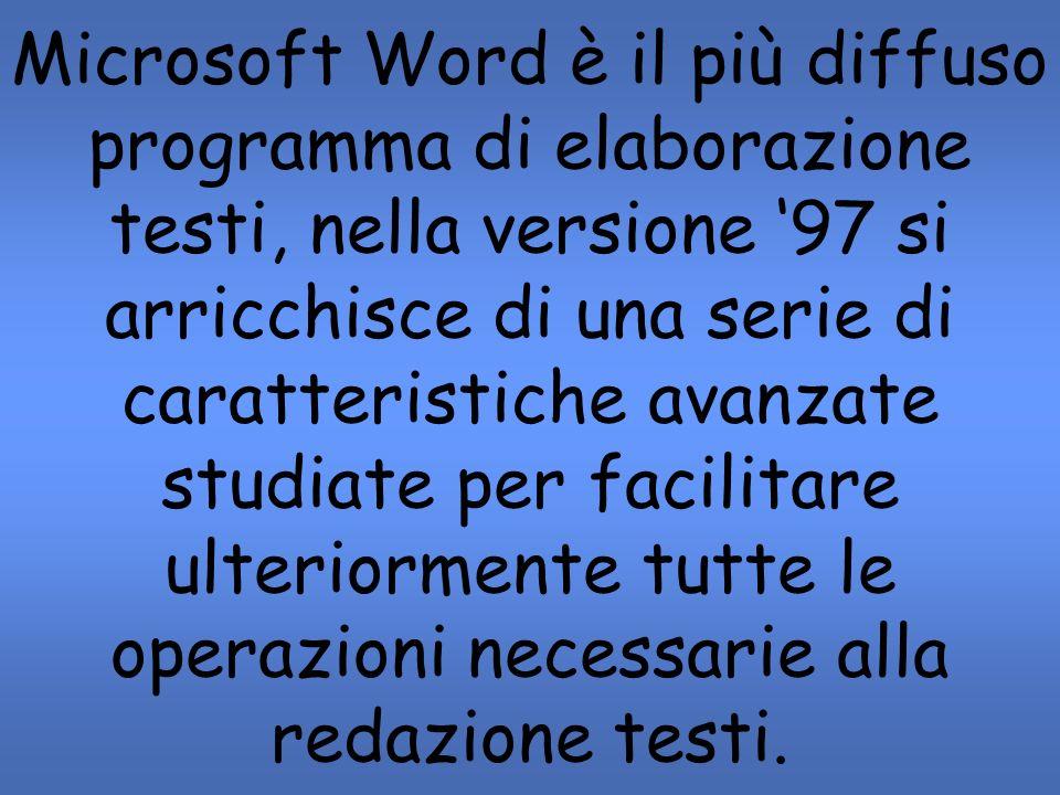 Microsoft Word è il più diffuso programma di elaborazione testi, nella versione '97 si arricchisce di una serie di caratteristiche avanzate studiate per facilitare ulteriormente tutte le operazioni necessarie alla redazione testi.