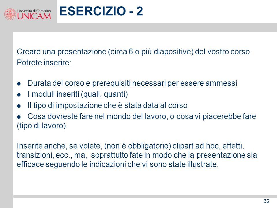 ESERCIZIO - 2 Creare una presentazione (circa 6 o più diapositive) del vostro corso. Potrete inserire: