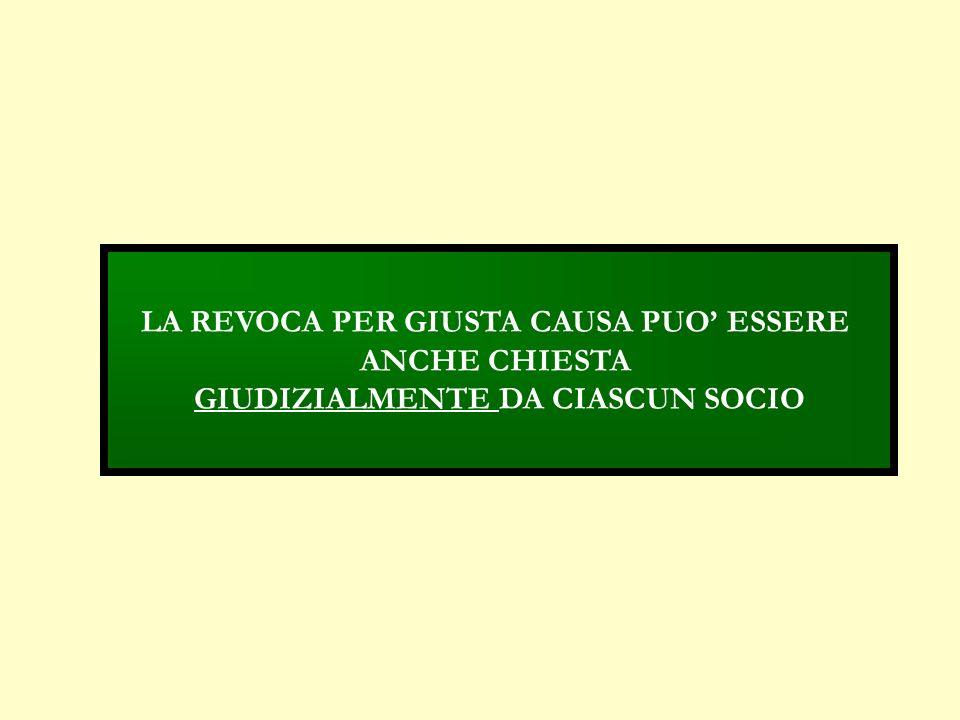 LA REVOCA PER GIUSTA CAUSA PUO' ESSERE GIUDIZIALMENTE DA CIASCUN SOCIO