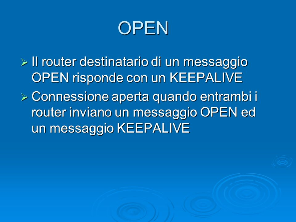 OPEN Il router destinatario di un messaggio OPEN risponde con un KEEPALIVE.